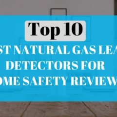 Top 10 Best Natural Gas leak Detectors for Home Safety Reviews- Amazon:2019