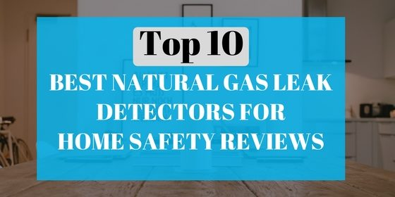 Top 10 Best Natural Gas leak Detectors for Home Safety Reviews- Amazon:2018