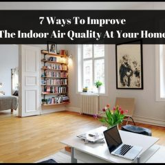 7 Ways To Improve The Indoor Air Quality At Your Home