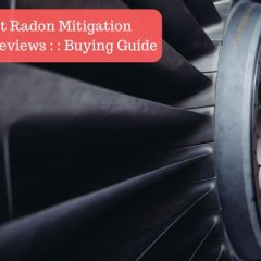 Best Radon Mitigation Fan Reviews 2018 : Buy Best One from Amazon