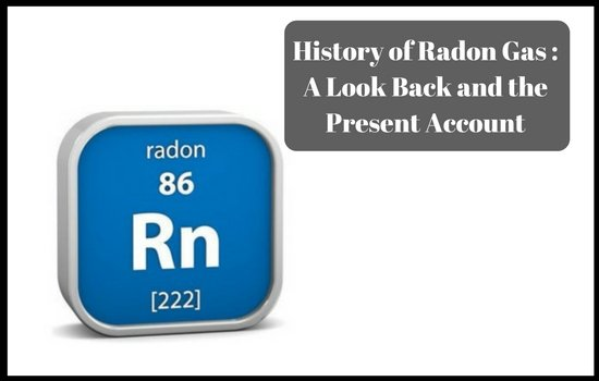 History of Radon Gas _ A Look Back and the Present Account