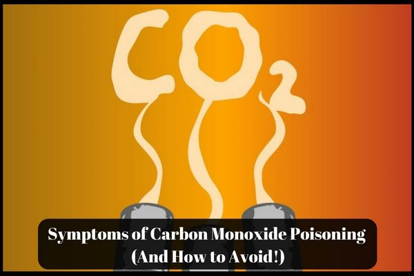 Symptoms of Carbon Monoxide Poisoning -And How to Avoid