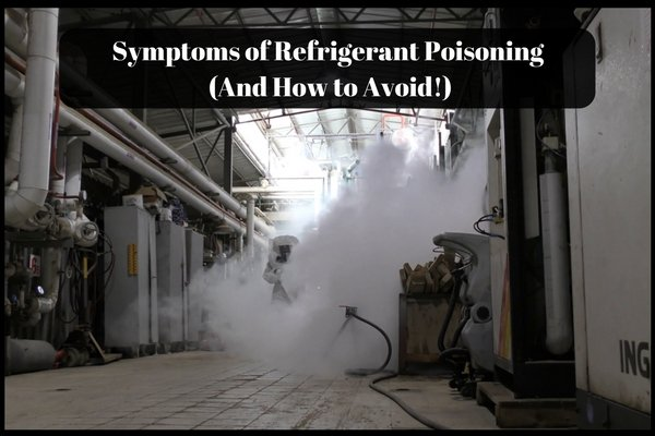 Symptoms of Refrigerant Poisoning -And How to Avoid