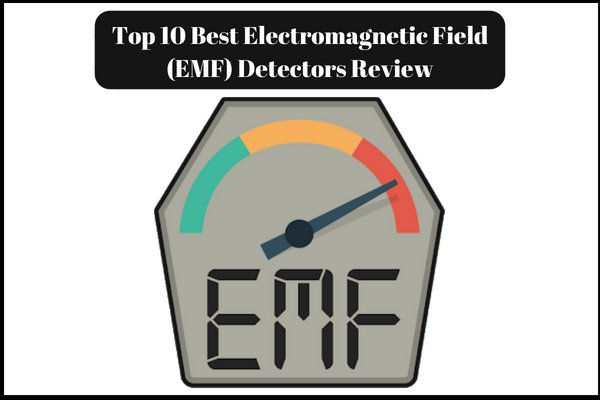 Best Electromagnetic Field Detectors
