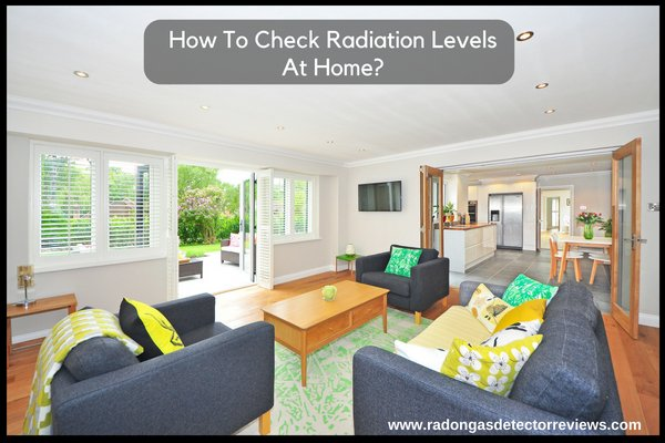 How To Check Radiation Levels At Home-Choose A Potent Radiation Detection Device