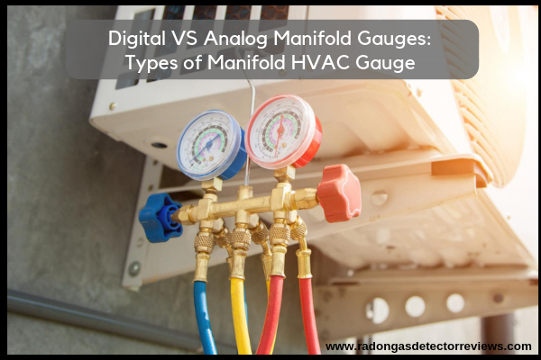 Digital vs. Analog Manifold Gauges- Types of Manifold HVAC Gauge