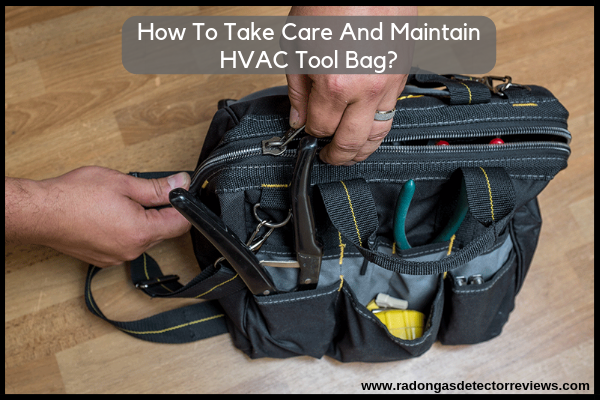 How To Take Care And Maintain HVAC Tool Bag