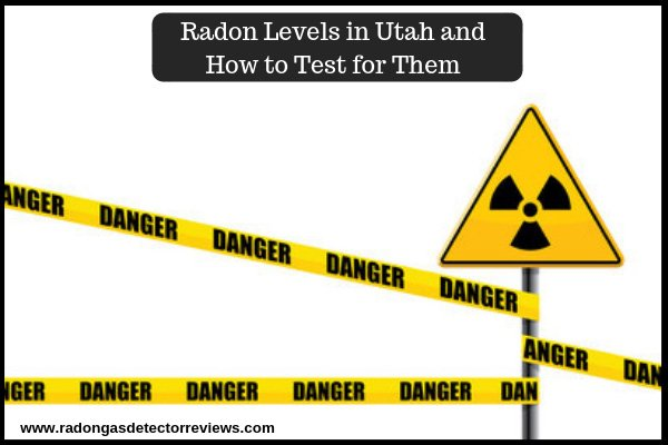 Radon Levels in Utah and How to Test for Them