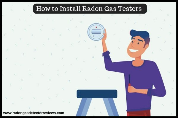 How to install Radon Gas Testers
