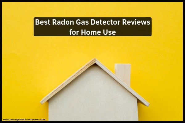 best-radon-gas-detector-reviews-for-home-use