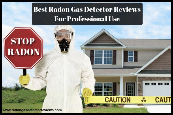 best-radon-gas-detector-reviews-for-professional-use