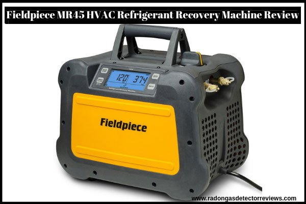 fieldpiece-mr45-hvac –refrigerant-recovery-machine-review
