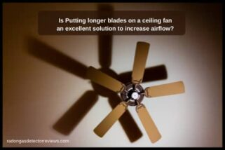 Is Putting longer blades on a ceiling fan an excellent solution to increase airflow?